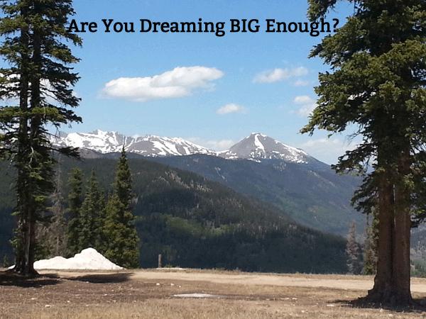 Are Your Dreams BIG Enough?
