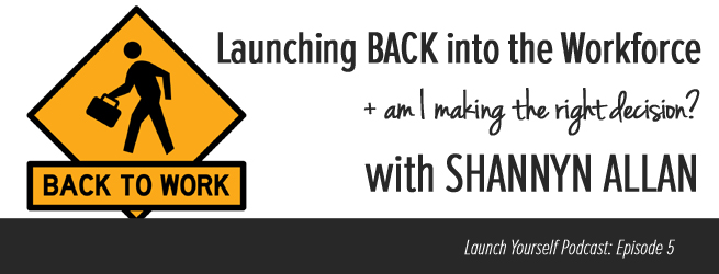 LY Podcast: Ep 5 – Launching BACK into the Workforce with Shannyn Allen