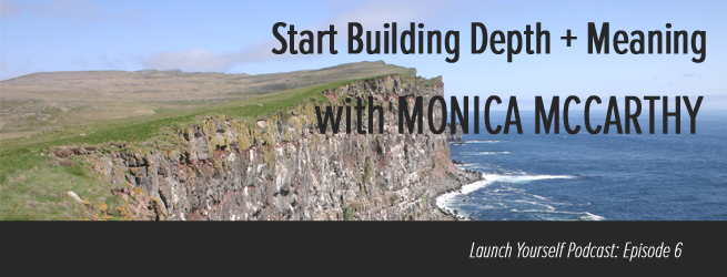 LY Podcast: Ep 6 – Start Building Depth and Meaning with Monica McCarthy