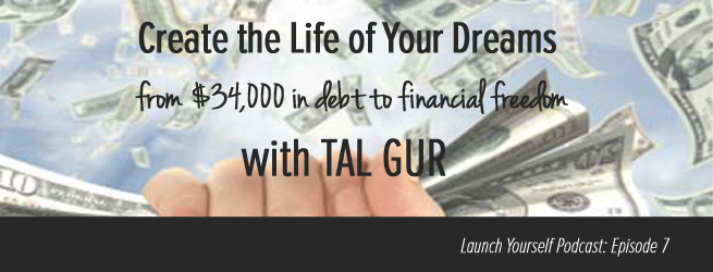 LY Podcast: Ep 7 – Creating the Life of Your Dreams with Tal Gur