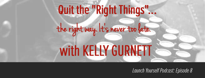 "LY Podcast: Ep 8 – Quit the ""Right Things"" with Kelly Gurnett"