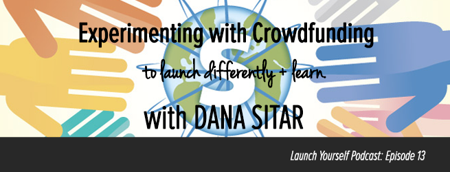 LY Podcast: Ep 13 – Experimenting with Crowdfunding to Launch Differently & Learn with Dana Sitar