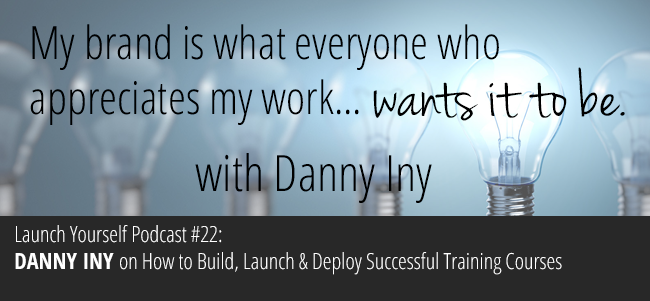 LY Podcast: Ep 22 – How to Build, Launch and Deploy Successful Training Courses with Danny Iny
