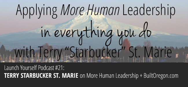 LY Podcast: Ep 21 – More Human Leadership + BuiltOregon.com with Terry St. Marie